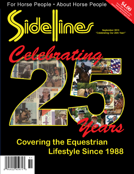 On the Cover: Sidelines Magazine turns 25-years-old. We have been covering the equestrian lifestyle since 1988.                                                                                                      Cover by Dani Moritz